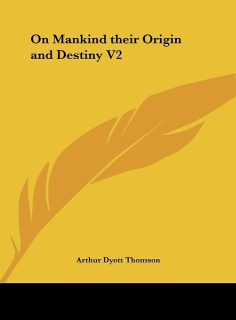 On Mankind their Origin and Destiny V2 als Buch von Arthur Dyott Thomson - Kessinger Publishing, LLC