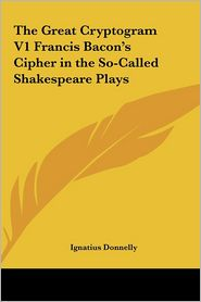The Great Cryptogram V1 Francis Bacon's Cipher In The So-Called Shakespeare Plays - Ignatius Donnelly