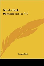 Menlo Park Reminiscences V1 - Francis Jehl