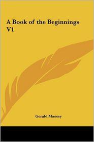 A Book of the Beginnings V1 - Gerald Massey