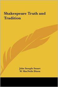 Shakespeare Truth And Tradition - John Semple Smart, W. Macneile Dixon