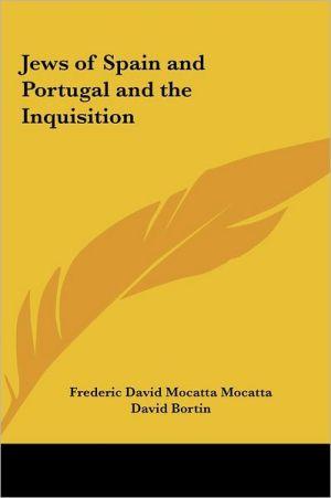 Jews Of Spain And Portugal And The Inquisition - Frederic David Mocatta Mocatta, David Bortin