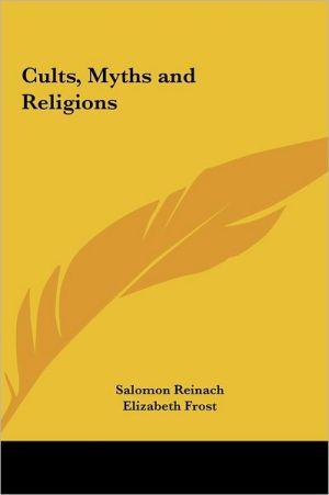 Cults, Myths And Religions - Salomon Reinach, Elizabeth Frost