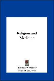 Religion and Medicine - Elwood Worcester, Samuel McComb