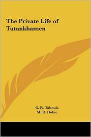 The Private Life Of Tutankhamen - G.R. Tabouis, M.R. Dobie