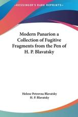 Modern Panarion a Collection of Fugitive Fragments from the Pen of H. P. Blavatsky - Helena Petrovna Blavatsky