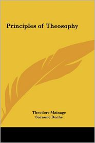 Principles Of Theosophy - Theodore Mainage, Suzanne Duche