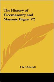 The History of Freemasonry and Masonic Digest V2 - J.W.S. Mitchell