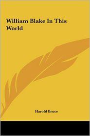 William Blake in This World - Harold Bruce