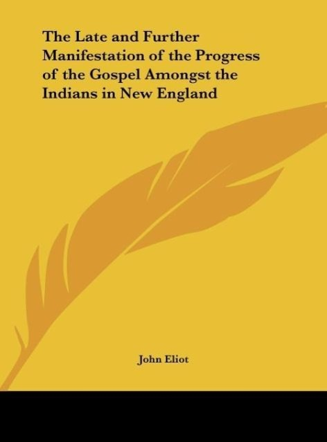 The Late and Further Manifestation of the Progress of the Gospel Amongst the Indians in New England als Buch von John Eliot - Kessinger Publishing, LLC