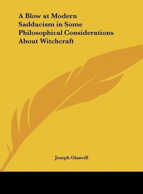 A Blow at Modern Sadducism in Some Philosophical Considerations About Witchcraft als Buch von Joseph Glanvill - Kessinger Publishing, LLC