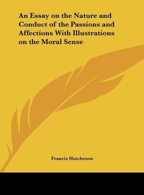 An Essay on the Nature and Conduct of the Passions and Affections With Illustrations on the Moral Sense als Buch von Francis Hutcheson - Francis Hutcheson