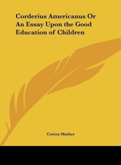 Corderius Americanus Or An Essay Upon the Good Education of Children als Buch von Cotton Mather - Kessinger Publishing, LLC