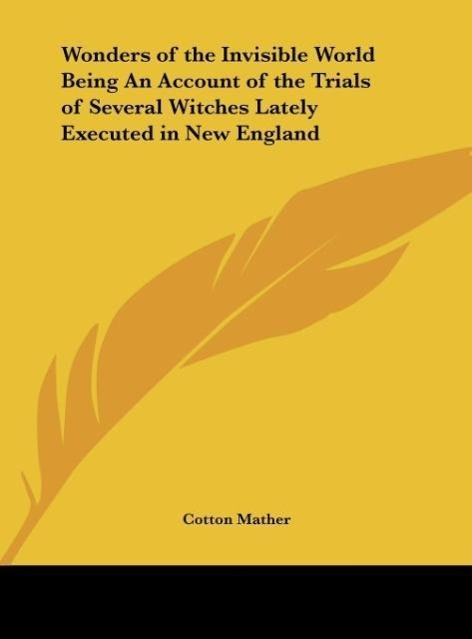 Wonders of the Invisible World Being An Account of the Trials of Several Witches Lately Executed in New England als Buch von Cotton Mather - Kessinger Publishing, LLC