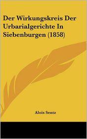 Der Wirkungskreis Der Urbarialgerichte In Siebenburgen (1858) - Alois Sentz