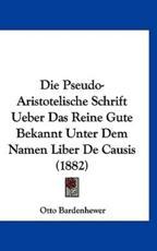 Die Pseudo-Aristotelische Schrift Ueber Das Reine Gute Bekannt Unter Dem Namen Liber de Causis (1882) - Otto Bardenhewer (editor)