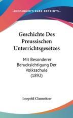 Geschichte Des Preussischen Unterrichtsgesetzes - Leopold Clausnitzer
