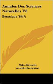 Annales Des Sciences Naturelles V8: Botanique (1847) - Milne Edwards, Adolphe Brongniart, Joseph Decaisne