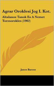 Agrar Oroklesi Jog I. Kot.: Altalanos Tanok Es A Nemet Torzsorokles (1902) - Janos Baross