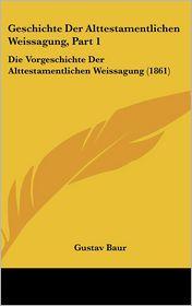 Geschichte Der Alttestamentlichen Weissagung, Part 1: Die Vorgeschichte Der Alttestamentlichen Weissagung (1861) - Gustav Baur