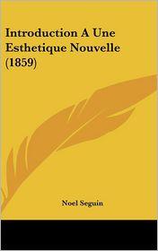 Introduction A Une Esthetique Nouvelle (1859) - Noel Seguin