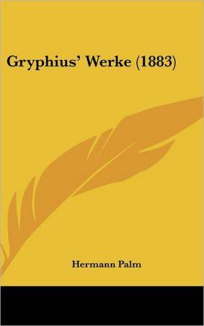 Gryphius' Werke (1883) - Hermann Palm (Editor)