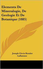 Elements De Mineralogie, De Geologie Et De Botanique (1885) - Joseph Clovis Kemler Laflamme