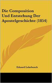 Die Composition Und Entstehung Der Apostelgeschichte (1854) - Eduard Lekebusch