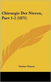 Chirurgie Der Nieren, Part 1-2 (1871) - Gustav Simon