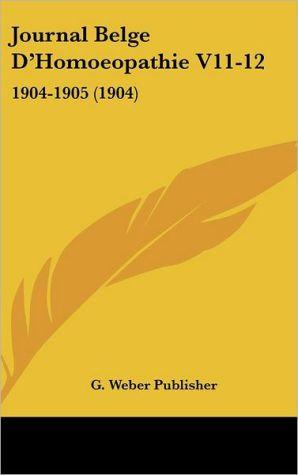 Journal Belge D'Homoeopathie V11-12: 1904-1905 (1904) - Weber Publisher G. Weber Publisher