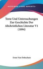Texte Und Untersuchungen Zur Geschichte Der Altchristlichen Literatur V1 (1894) - Ernst Von Dobschutz