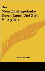 Der Menschheitsgedanke Durch Raum Und Zeit V1-2 (1901) - Adolf Bastian