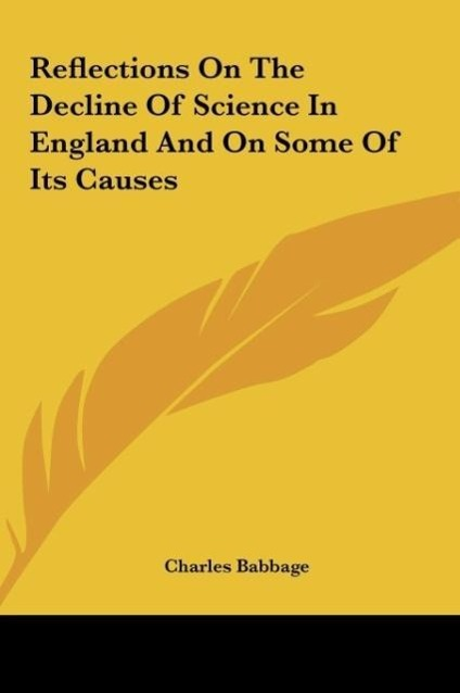 Reflections On The Decline Of Science In England And On Some Of Its Causes als Buch von Charles Babbage - Kessinger Publishing, LLC