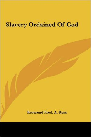 Slavery Ordained Of God - Reverend Fred. A. Ross