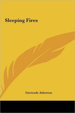 Sleeping Fires - Gertrude Franklin Horn Atherton
