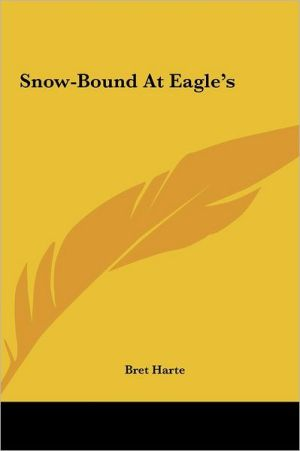 Snow-Bound At Eagle's - Bret Harte