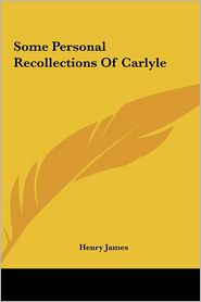 Some Personal Recollections Of Carlyle - Henry James