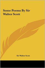 Some Poems By Sir Walter Scott - Sir Walter Scott