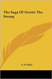 The Saga of Grettir the Strong the Saga of Grettir the Strong - G.H. Hight