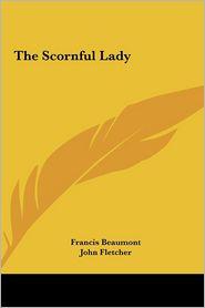 The Scornful Lady - Francis Beaumont, John Fletcher