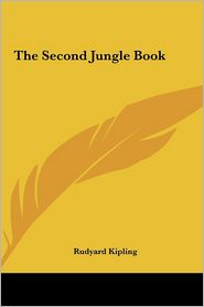 The Second Jungle Book the Second Jungle Book - Rudyard Kipling