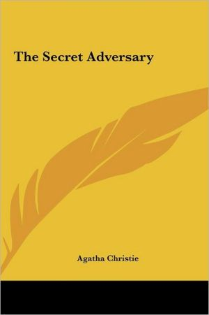 The Secret Adversary the Secret Adversary - Agatha Christie