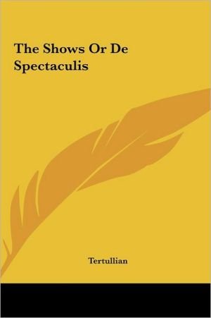 The Shows Or De Spectaculis - Tertullian