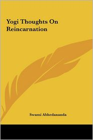Yogi Thoughts On Reincarnation - Swami Abhedananda