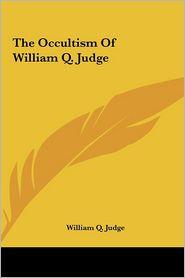 The Occultism Of William Q. Judge - William Q. Judge