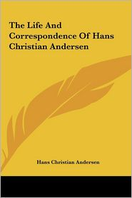 The Life And Correspondence Of Hans Christian Andersen - Hans Christian Andersen