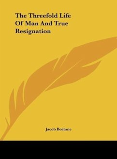 The Threefold Life Of Man And True Resignation - Boehme, Jacob