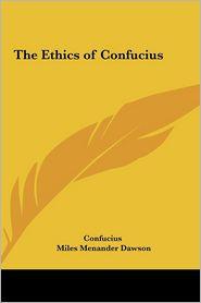 The Ethics of Confucius - Confucius, Miles Menander Dawson (Editor)