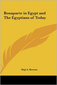 Bonaparte in Egypt and the Egyptians of Today - Haji A. Browne