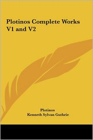 Plotinos Complete Works V1 and V2 - Plotinos, Kenneth Sylvan Guthrie (Editor)